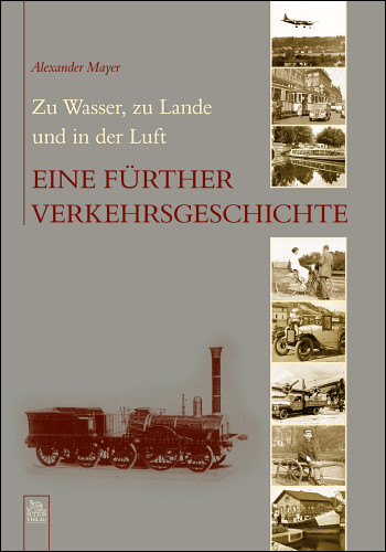 Zu Wasser, zu Lande und in der Luft - Eine Fürther Verkehrsgeschichte